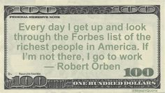 Robert Orben Money Quote saying looking at the list of wealthiest people to see if you are there seems silly for all but a very few people. Robert Orben said: Every day I get up and look through the Forbes list of the richest people in America. If I'm not there, I go to work— …