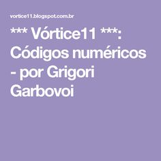 ***   Vórtice11   ***: Códigos numéricos - por Grigori Garbovoi