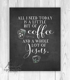Coffee and Jesus, Quote Bible Verse Wall Art Print, Scripture Print, Wall Decor, All I need today little bit of coffee whole lot of Jesus