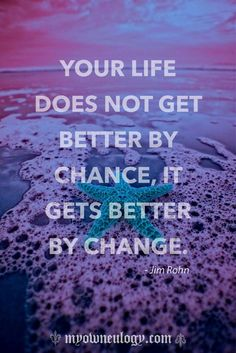 Inspirational Quotes : Illustration Description Your life does not get better by change, it gets better by change. Jim Rohn Quotes, Motivacional Quotes, Life Quotes To Live By, Change Quotes, Pain Quotes, Dream Quotes, Sassy Quotes, Work Quotes, Music Quotes