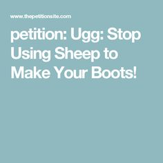 petition: Ugg: Stop Using Sheep to Make Your Boots!