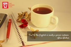 """Tea"" to the English is really a picnic indoors. ~Alice Walker"
