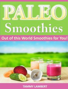Paleo Smoothies: Out of this World Smoothies for You!, http://www.amazon.com/dp/B00G2G13PW/ref=cm_sw_r_pi_awdm_Cszmtb0WVE1DD