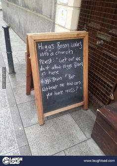 Higgs Boson walks in to church....