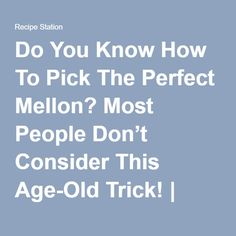 Do You Know How To Pick The Perfect Mellon? Most People Don't Consider This Age-Old Trick!   Recipe Station