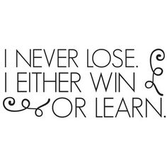 I never lose. i either win or learn quote Silhouette Design Store: i never lose. i either win or lea Boss Lady Quotes, Life Quotes Love, Work Quotes, Wisdom Quotes, Success Quotes, Quotes To Live By, Office Quotes, Bitch Quotes, Happiness Quotes