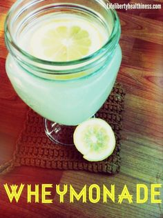 Whey + Lemon = Wheymonade From Life, Liberty, and the Pursuit of Healthiness
