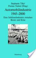 Automobilindustrie 1945-2000 : eine Schlüsselindustrie zwischen Boom und Krise / Stephanie Tilly, Florian Triebel (Hrsg.) (2013)