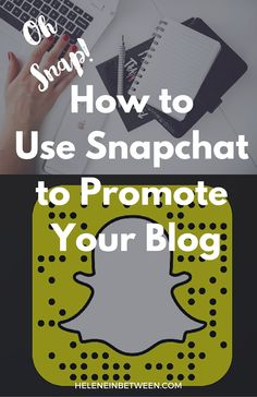 How to Promote Your Blog Using Snapchat + Snap Hacks You Need to Try! | Helene in Between