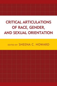 Critical Articulations Of Race, Gender, And Sexual Orientat.
