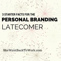 3 STARTER FACTS FOR THE PERSONAL BRANDING LATECOMER