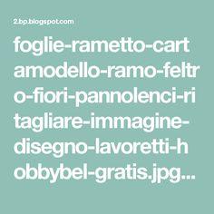 foglie-rametto-cartamodello-ramo-feltro-fiori-pannolenci-ritagliare-immagine-disegno-lavoretti-hobbybel-gratis.jpg (1145×1600)
