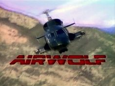@Heather Wilson.....how about this one......Airwolf
