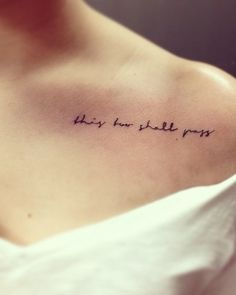 """This too shall pass""...I believe this may very well be my next tattoo...maybe even in this location...different writing style tho"