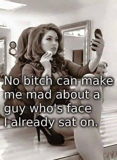 no bitch can make me mad,about a guy who's face I already sat on,meme now Now Quotes, Sassy Quotes, Funny Quotes, Life Quotes, Funny Memes, It's Funny, Qoutes, Silly Memes, Random Quotes