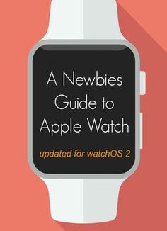 A Newbies Guide To Apple Watch: The Unofficial Guide To Getting The Most Out Of Apple Watch (with Watchos Apple Watch Update, Apple Watch Hacks, Apple Watch Iphone, New Apple Watch, Apple Watch Series 3, Apple Watch Accessories, Gadgets And Gizmos, Technology Gadgets, Apple Products