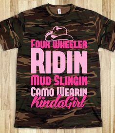 Four Wheeler Ridin' Mud Slingin' Camo Wearin' Kinda Girl