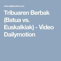 Tribuaren Berbak (Batua vs. Euskalkiak) - Vìdeo Dailymotion