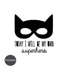 Afbeeldingsresultaat voor be your own superhero