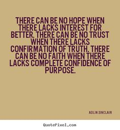 Inspirational quotes - There can be no hope when there lacks interest for..