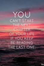 vc nao pode começar outro capítulo da sua vida se c continuar reelendo o ultimo