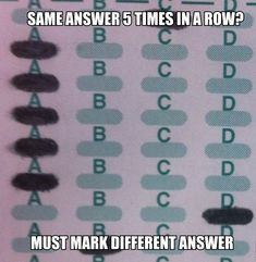 """""""The last four answers have been A...better mark C on this one."""""""