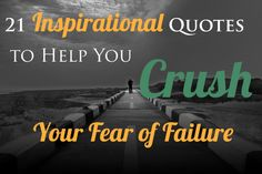 21 Inspirational Quotes to Help You Crush Your Fear of Failure