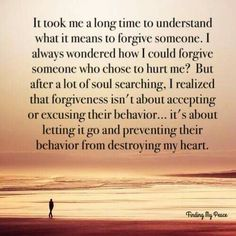 Sometimes forgiving someone is for yourself, not them.