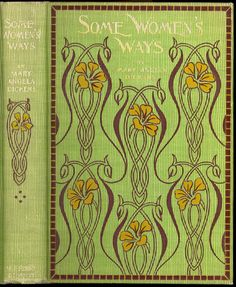 Some Women's Ways. Mary Angela Dickens. New York::R. F. Fenno & Co, 1896. Cover design by Ethel Belle Appel.