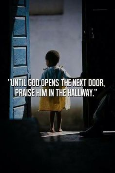 When one door closes another one opens! God will create the opportunity, its up to you to except the challenge and to find a way even when u fail, to conquer it!