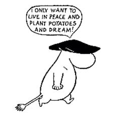 "Moomin wisdom: ""I only want to live in peace and plant potatoes and dream! Art And Illustration, Illustrations, Tove Jansson, Les Moomins, Moomin Valley, Wow Art, Expressions, Art Graphique, Looks Cool"