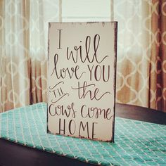 """I Will Love You 'Til the Cows Come Home. A southern twist on """"I will always love you."""" This sign would be so cute in a bedroom, but would also look great just about anywhere else in your cattle loving home. ➳ Measures 18"""" x 12"""" ➳ Made ready to hang ➳ Customizeable • All of my signs are completely free hand lettered by me. I don't use stencils or vinyl, just the hands God blessed me with. ♥️"""