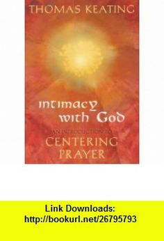 Intimacy with God An Introduction to Centering Prayer (9780824525293) Thomas Keating , ISBN-10: 0824525299  , ISBN-13: 978-0824525293 ,  , tutorials , pdf , ebook , torrent , downloads , rapidshare , filesonic , hotfile , megaupload , fileserve