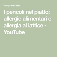 I pericoli nel piatto: allergie alimentari e allergia al lattice - YouTube