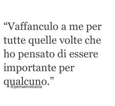 Vaffanculo a me!!!! Tumblr Quotes, Sad Quotes, Love Quotes, Motivational Quotes, Inspirational Quotes, Poetry Quotes, Lyric Quotes, Lyrics, My Emotions