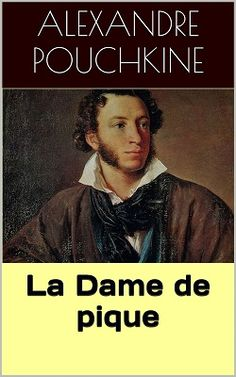 La Dame de pique est une nouvelle fantastique du poète, dramaturge et romancier russe Alexandre Pouchkine (1799 – 837).