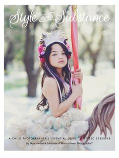 "New ""Styled Sessions Guide"" for child photographers out now and on SALE: http://reveriemine.com/style-substance-styled-sessions-guide/"