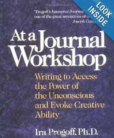 At a Journal Workshop: Writing to Access the Power of the Unconscious and Evoke Creative Ability - Ira Progoff