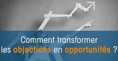 Comment transformer les objections clients en opportunités ?