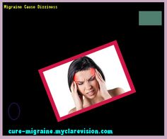 Migraine Cause Dizziness 201706 - Cure Migraine