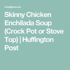 Skinny Chicken Enchilada Soup (Crock Pot or Stove Top) | Huffington Post