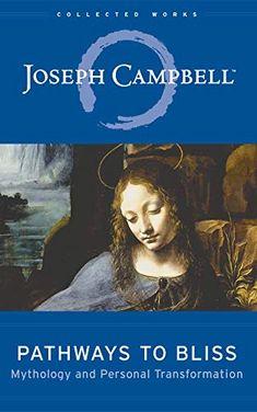 Pathways to Bliss: Mythology and Personal Transformation: Joseph Campbell, David Kudler: I Love Books, Books To Read, My Books, Hero's Journey, The Power Of Myth, World Mythology, World Library, Joseph Campbell, Pathways