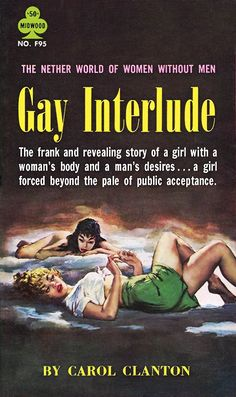 Gay Interlude - Pulp Cover by Paul Rader - The nether world of women without men.The frank and revealing story of a girl with a woman's body and a man's desires. Vintage Lesbian, Lesbian Love, Lesbian Pride, Vintage Book Covers, Vintage Books, Vintage Ads, Pulp Fiction Book, Drama, Pulp Magazine