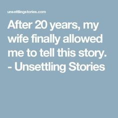 After 20 years, my wife finally allowed me to tell this story. Real Ghost Stories, Scary Stories To Tell, Hot Stories, Creepy Stories, Horror Stories, True Stories, Creepy Catalog, Strange Events, Real Ghosts