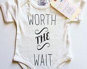 Worth The Wait Baby, Boy, Girl, Unisex, Infant, Toddler, Newborn, Organic, Fair Trade, Bodysuit, Outfit, One Piece, Onesie