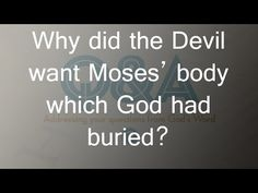 Why did the Devil want Moses' body which God had buried?