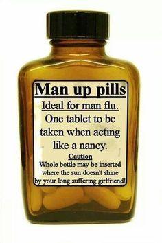 Man up pills when you feel like a nancy haha