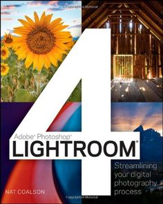 Lightroom 4: Streamlining Your Digital Photography Process (Adobe Photoshop)