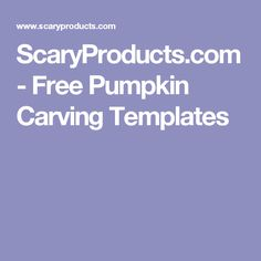 ScaryProducts.com - Free Pumpkin Carving Templates