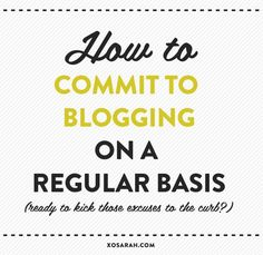 How to give up your excuses and commit to blogging on a regular basis #blogging #smallbusiness #freelance